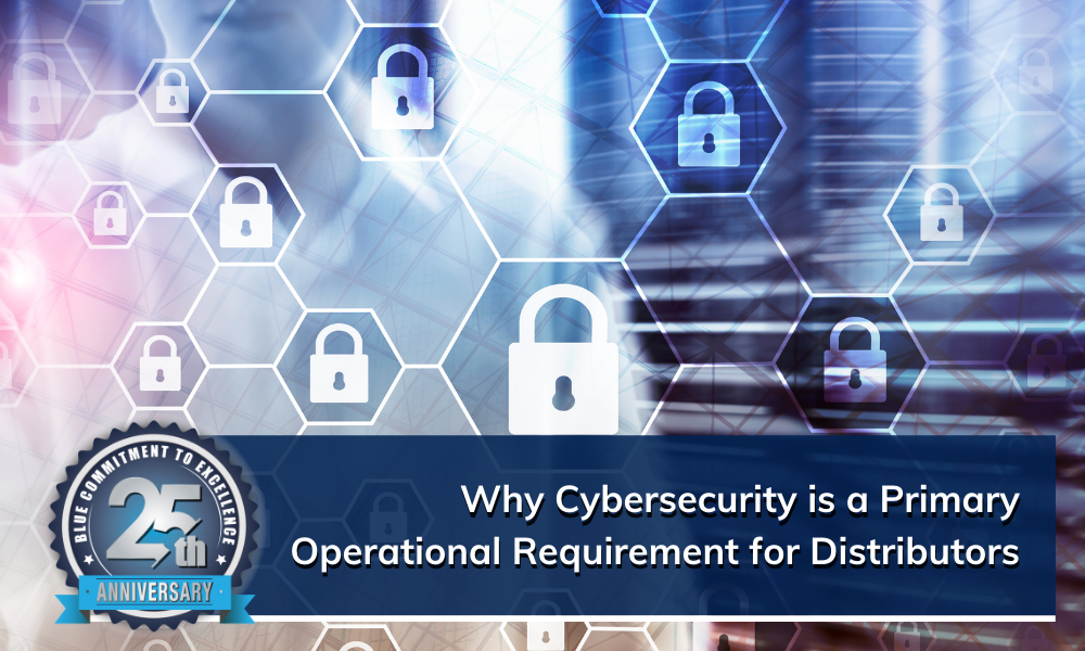 Cybersecurity is a Primary Operational Directive for Distributors — So How Will Your Company Tackle It?